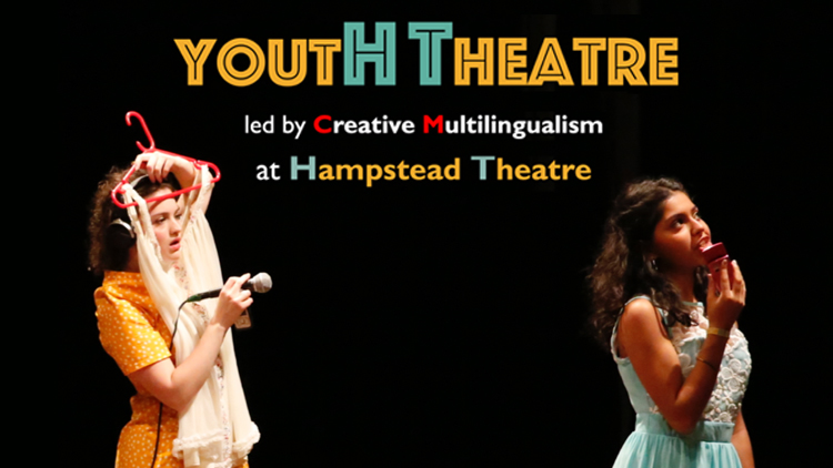 YOUTH THEATRE AT HAMPSTEAD - LED BY ASSOCIATE COMPANY CREATIVE MULTILINGUALISM