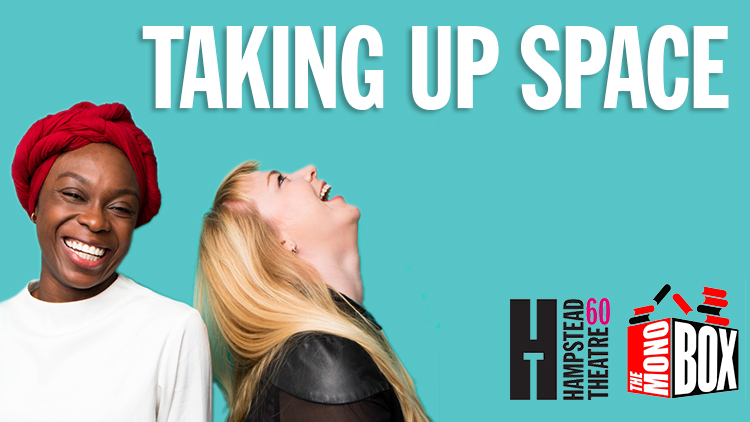TAKING UP SPACE – THE MONO BOX AT HAMPSTEAD THEATRE